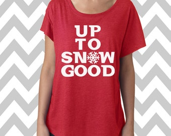 Up To Snow Good  Christmas Dolman flowy tee Funny Christmas Party Shirt Ugly Sweater Christmas Wine Lover Tee Holiday Party Shirt