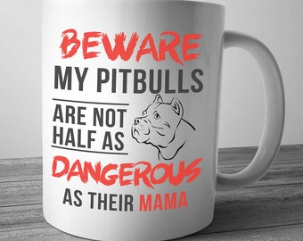 Beware My Pitbulls Are Not Half As Dangerous As Their Mama, Pitbull, Pitbull Mom, Pitbull Mug, Pitbull Gifts