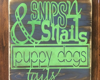 Snips and snails and puppy dogs tails, rustic wood sign, boys room, handpainted