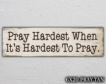 Inspirational Sign, Wooden Sign, Prayer Sign, Sign for Graduate, Sign to Inspire,Pray Hardest When It's Hardest To Pray, Christian Sign Sign