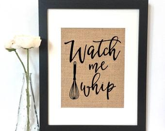 Watch me Whip Burlap Print // Rustic Home Decor // Kitchen Decor