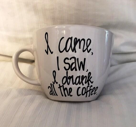 I Came, I Saw, I Drank All the Coffee mug