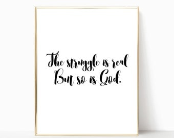 The struggle is real but so is God print, digital download, printable, home decor, wall decor, christian wall art, inspirational print