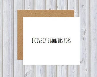 I give it 6 months tops card (Wedding/Engagement 3)