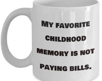 My Favorite Childhood Memory is Not Paying Bills  Coffee Tea Mug Funny Novelty