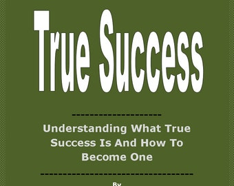 True Success - Understanding What True Success Is And How To Become One - A Must Read Ebook At EcoachEcourseEbook
