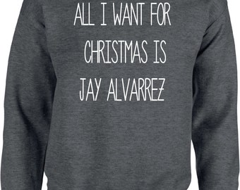 All I Want for Christmas is jay alvarez - Christmas Sweater - Winter,Sweater,Pullover,Warm,Hoody,Weihnachten,Christmas Time,Wrapper,Gansta