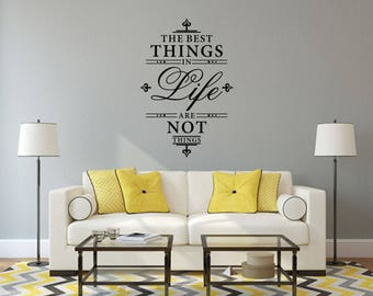 The Best Things In Life Are Not Things Home and Family Vinyl Wall Quote