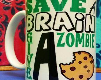 Save A Brain Give A Zombie A Cookie Mug