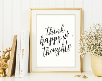 Think happy thoughts print, Think happy thoughts sign, printable art, wall décor, printable quote, printable