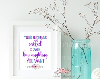 Your Husband Called And Said Buy Anything You Want / Consultant Decor/ Unicorn Sign / Pop Up Sign / Floral / Instant Download / Wall Art