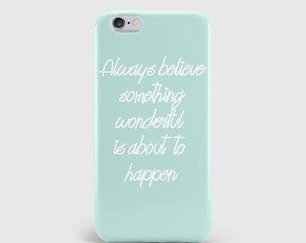 Always Believe Something Wonderful is about to happen 3D Phone Case  / Gift / Unique / Inspirational / Motivational /