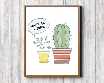 Plant Humor, Don't Be A Prick, INSTANT DOWNLOAD, Printable Art, Digital Art, Humor, Typography, Illustration