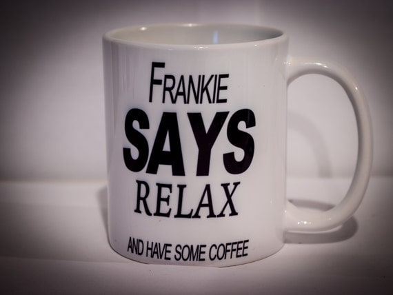 Frankie Says Relax and Have Some Coffee Mug