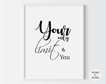 Your Only Limit Is You, Printable Quote, Printable Art, Motivational Quote, Home Decor, Black And White Print, Wall Decor, Instant Download