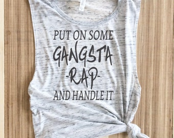 Gangsta Rap Shirt - Womens Work Out Tank - Muscle Tee - Hip Hop Shirt - Funny Tank Tops - Put On Some Gangsta Rap & Handle It