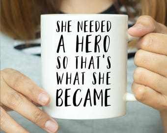 She Needed A Hero So That's What She Became - Feminist Mug, Feminist Quote, Feminist Gift, Quote Mug, Gift For Her, Gift For Feminist