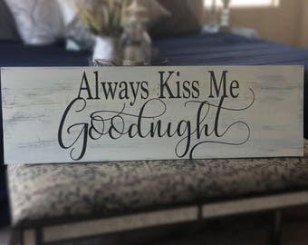 SALE! Always kiss me goodnight--Distressed Farmhouse Chic Decor Wood Sign