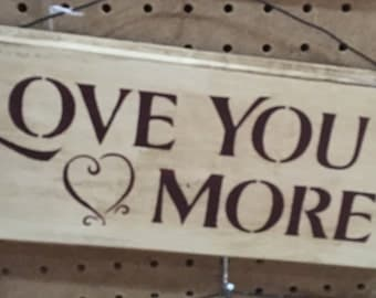 Handpainted Love You More Sign//Primitive//Rustic//Anniversary// Gift for Her//