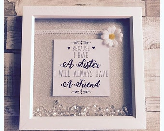 Because I Have A Sister I Will Always Have A Friend 3D box Keepsake Frame Birthday Gift