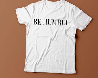 Be Humble Kendrick Lamar Inspired Unisex Hipster Tumblr Hip Hop Mens Womans T Shirt New S - XXL
