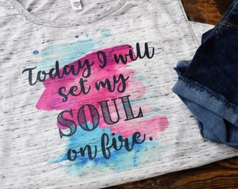 gifts for her/soul on fire/watercolor tee/inspirational tank/inspirational tee/woman's tee/muscle tank/graphic tee/quote tank/inspire shirt