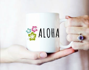 Hawaiian Coffee Mug, Aloha Coffee Mug, Hawaii Coffee Mug, Inspirational Coffee Mug, Amazing White Ceramic 11OZ or 15OZ mug
