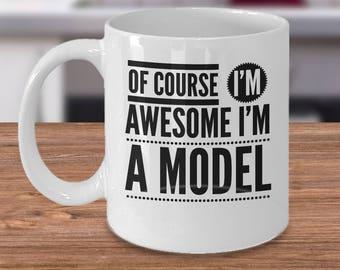 Funny Model Mug - Model Coffee Mug - Of Course I'm Awesome I'm A Model - Model Wannabe mug
