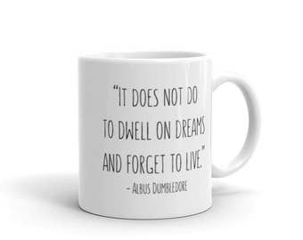 It Does Not Do To Dwell On Dreams - Coffee Mug - Quote, Albus Dumbledore, Harry Potter, Motivational