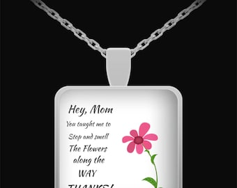 Hey Mom, you taught me to smell the flowers along the Way! Thanks!