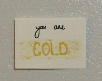 "Greeting Card - ""you are GOLD"""