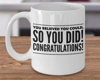 Congratulations Gift For Graduation, Promotion, Engagement, Any Achievement --You Believed You Could. SO YOU DID! Congratulations! 11 oz Mug
