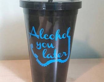 Tumbler cup with straw, funny saying, drinking cup