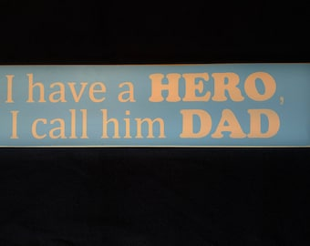 I have a hero, I call him Dad wooden sign, Fathers Day gift