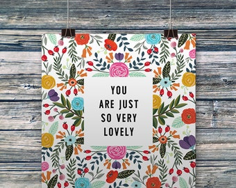 You are just so very lovely Printable Square Floral Art Typography Print Inspirational Quote Motivational Flower Art Dorm Decor Home Decor