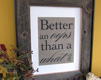 BETTER on OOPS than a WHAT if - burlap art print