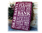 Dear Santa this year please give me a big fat bank account and a slim body... funny Christmas wood sign