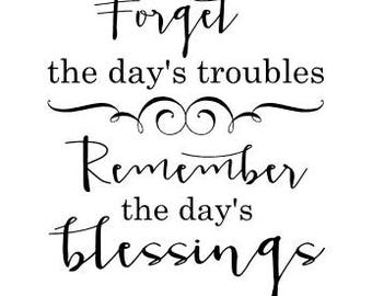 Forget the day's troubles Remember the day's blessings Vinyl Wall Decal