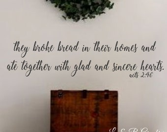 They Broke Bread Acts 2:46- #2-Vinyl Wall Decal-Bible Verse-Vinyl Wall Decal- Lettering Decor-Dining Room- Kitchen- Home Decor- Wall Decor
