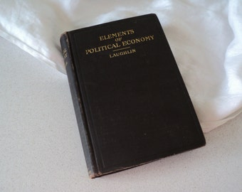 Antique 1902 The Elements of Political Economy. United States Economy, Prosperity, Taxes, National Debt, Free Trade, Banking.