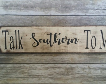Talk southern to me sign, the south, southern, mississippi, alabama, georgia, texas, fixer upper, farmhouse, arkansas, southern accent, home