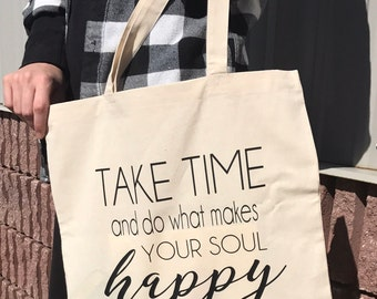 Take Time & Do What Makes Your Soul Happy light weight cotton canvas tote
