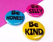 Button Badges - Be Silly, Be Honest, Be Kind cute badges - Positive Quote Pin Back Button Badge Set