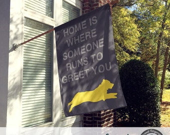 Dog Flag | Home is Where Someone Runs to Greet You | Garden or Large House Flag | Size via Dropdown | Convo for Custom