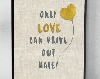 Only love can drive out hate 'A different kind of Love this Valentine' Wall art