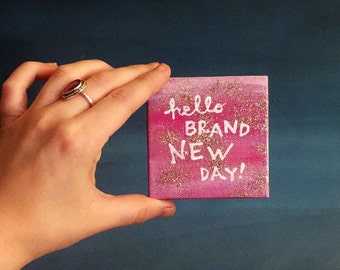 Tiny Canvas - 3x3 - Painted Quote Canvas - Hello Brand New Day - Gift - Glitter - Tiny Art
