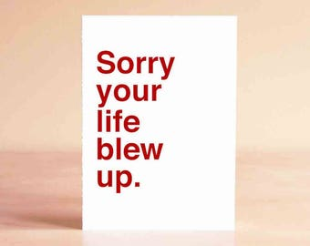 Funny Sympathy Card - Empathy Card - Sympathy Card - Funny Card - Sorry your life blew up.