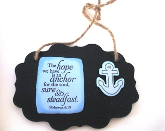 ANCHOR Verse decor.  The hope we have is an anchor for the soul, sure and steadfast.  Hebrews 6.19.  Bible Verse Scripture Chalkboard Plaque