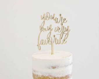 You Are My Very Favorite calligraphy quote wood laser cut cake topper for wedding, party, birthday, baby shower - gold or natural wood