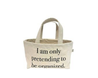 I'm only pretending to be organized small tote